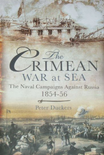 The Crimean War at Sea - The Naval Campaigns against Russia 1854-56, by Peter Duckers